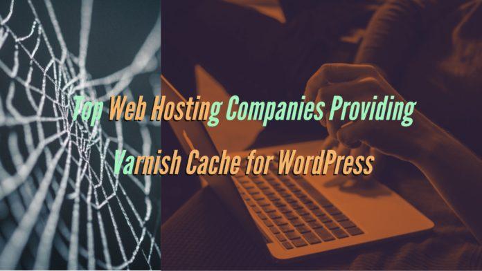 Top Web Hosting Companies Providing Varnish Cache for WordPress
